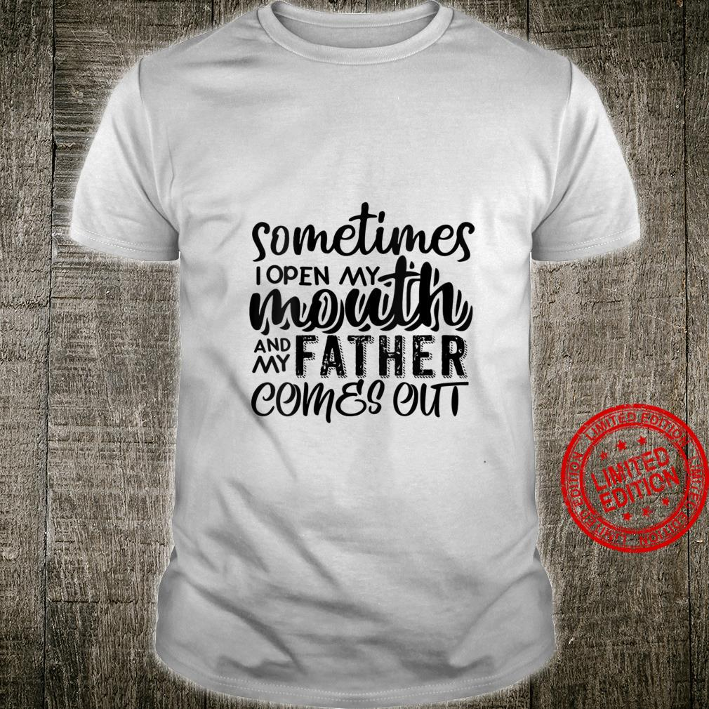Womens Sometimes I Open My Mouth And My Father Comes Out Shirt
