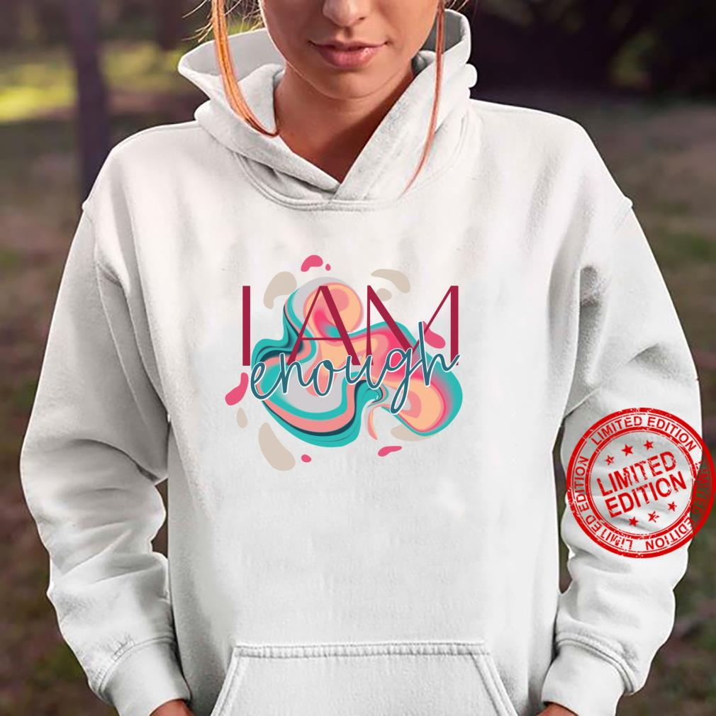 You Are Enough for Affirming and Inspirational Shirt hoodie