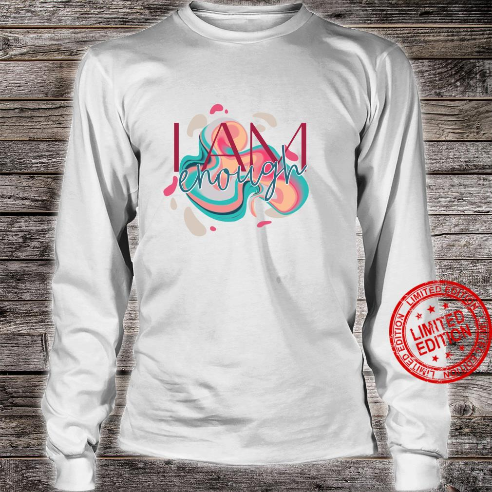 You Are Enough for Affirming and Inspirational Shirt long sleeved
