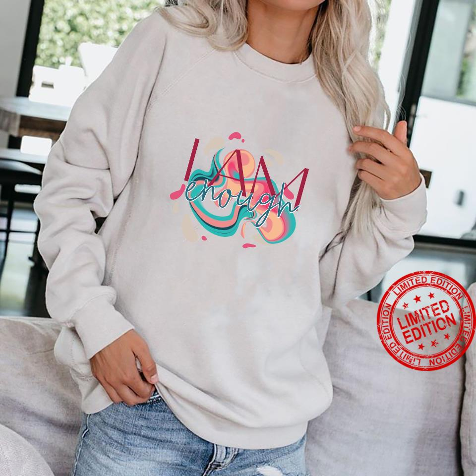 You Are Enough for Affirming and Inspirational Shirt sweater