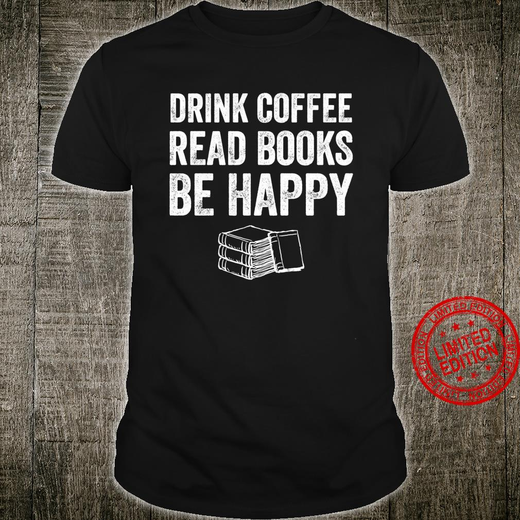 Drink Coffee Read Books Be Happy Book For Readers Shirt