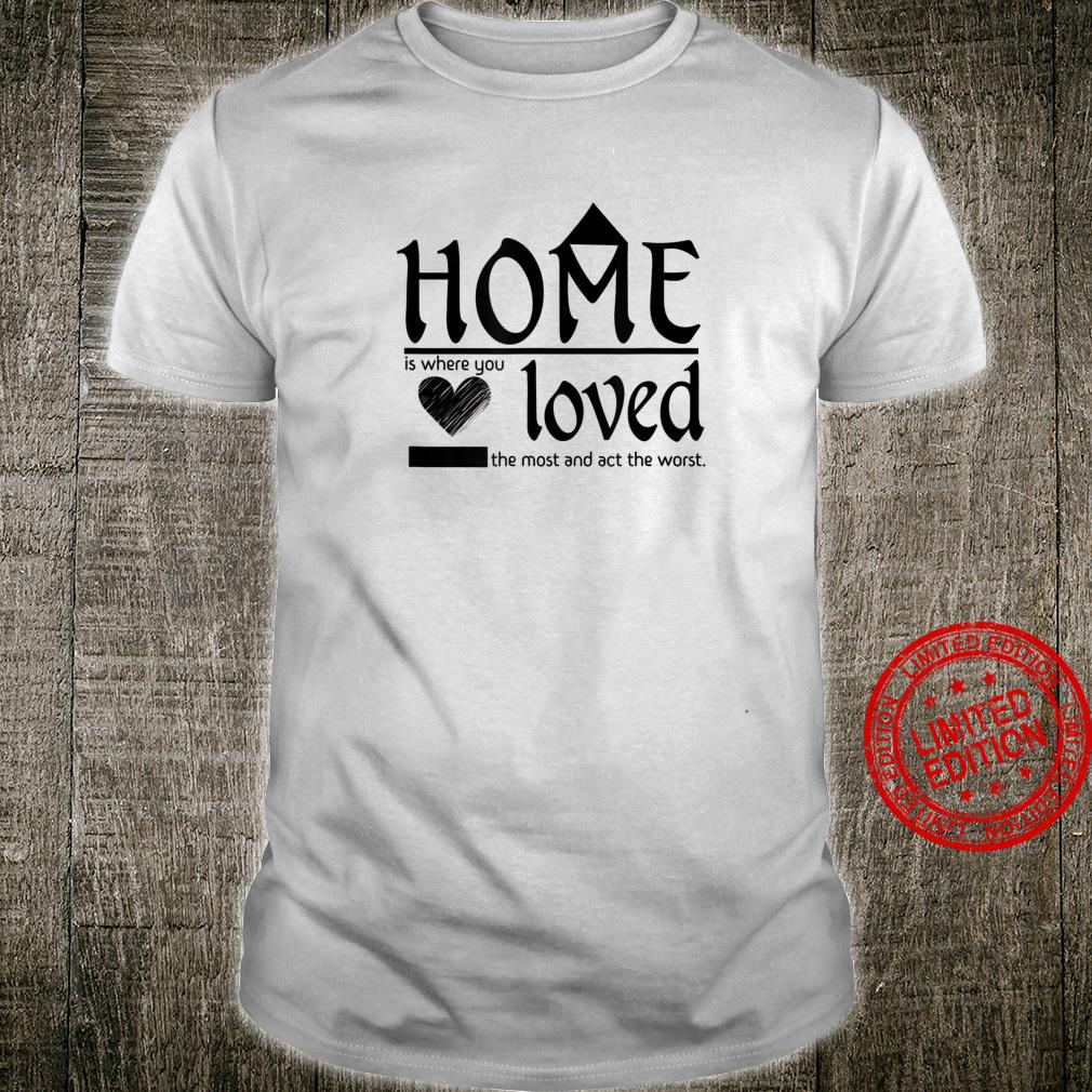 Home Is Where You Loved The Most Fun Art Version One Shirt