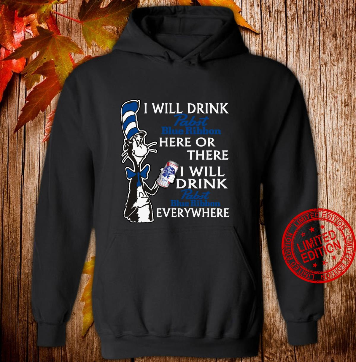 I Will DrinkPabsts BlueRibbon here Or There Shirt hoodie