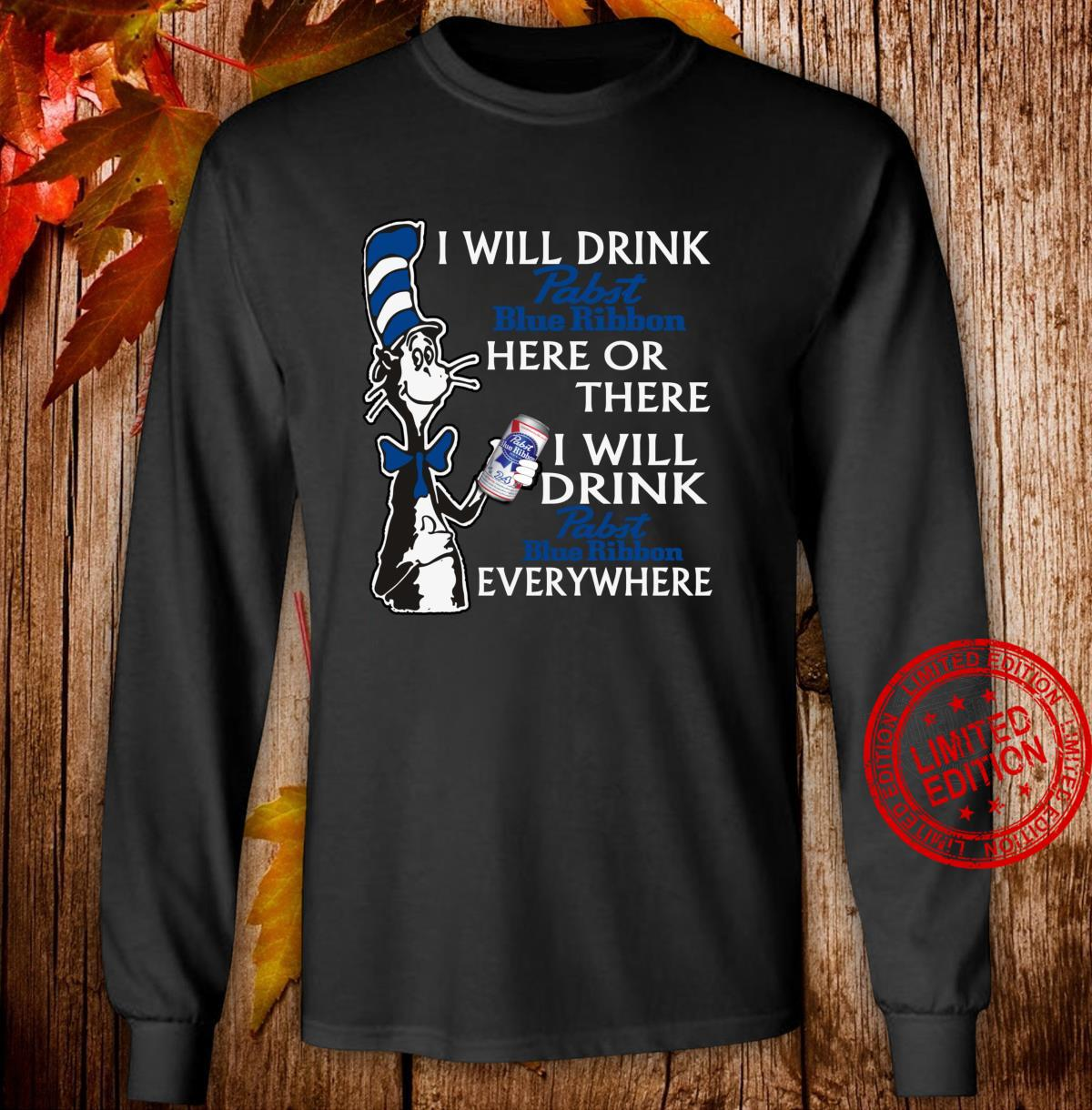 I Will DrinkPabsts BlueRibbon here Or There Shirt long sleeved