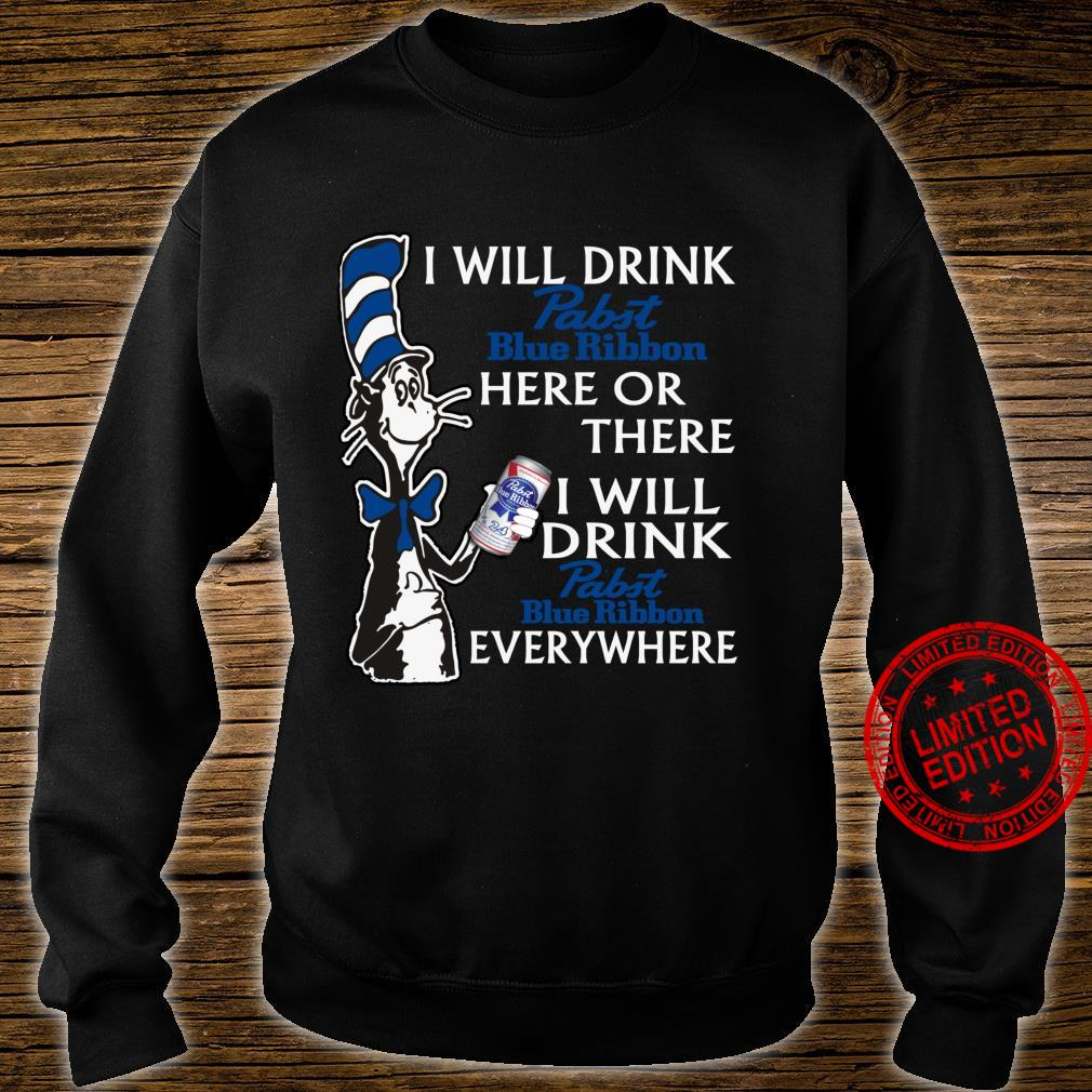 I Will DrinkPabsts BlueRibbon here Or There Shirt sweater
