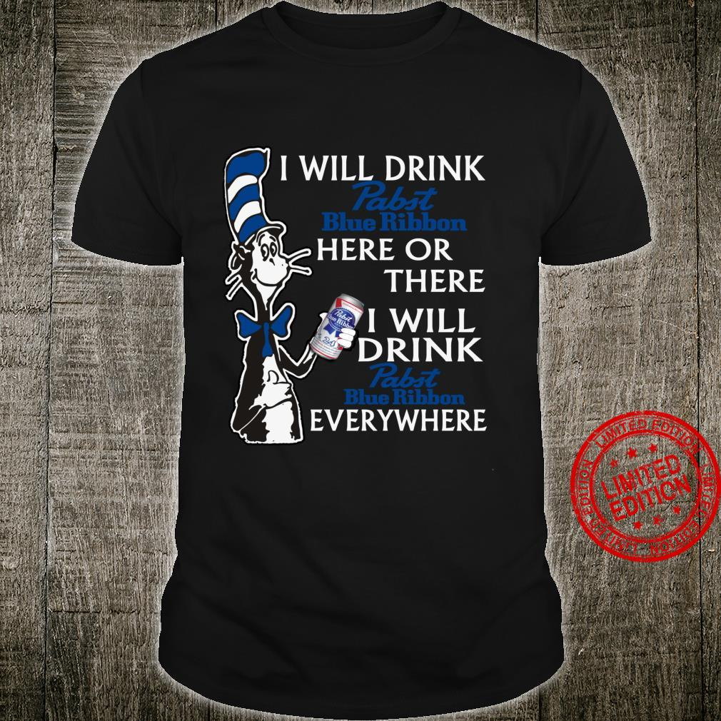 I Will DrinkPabsts BlueRibbon here Or There Shirt