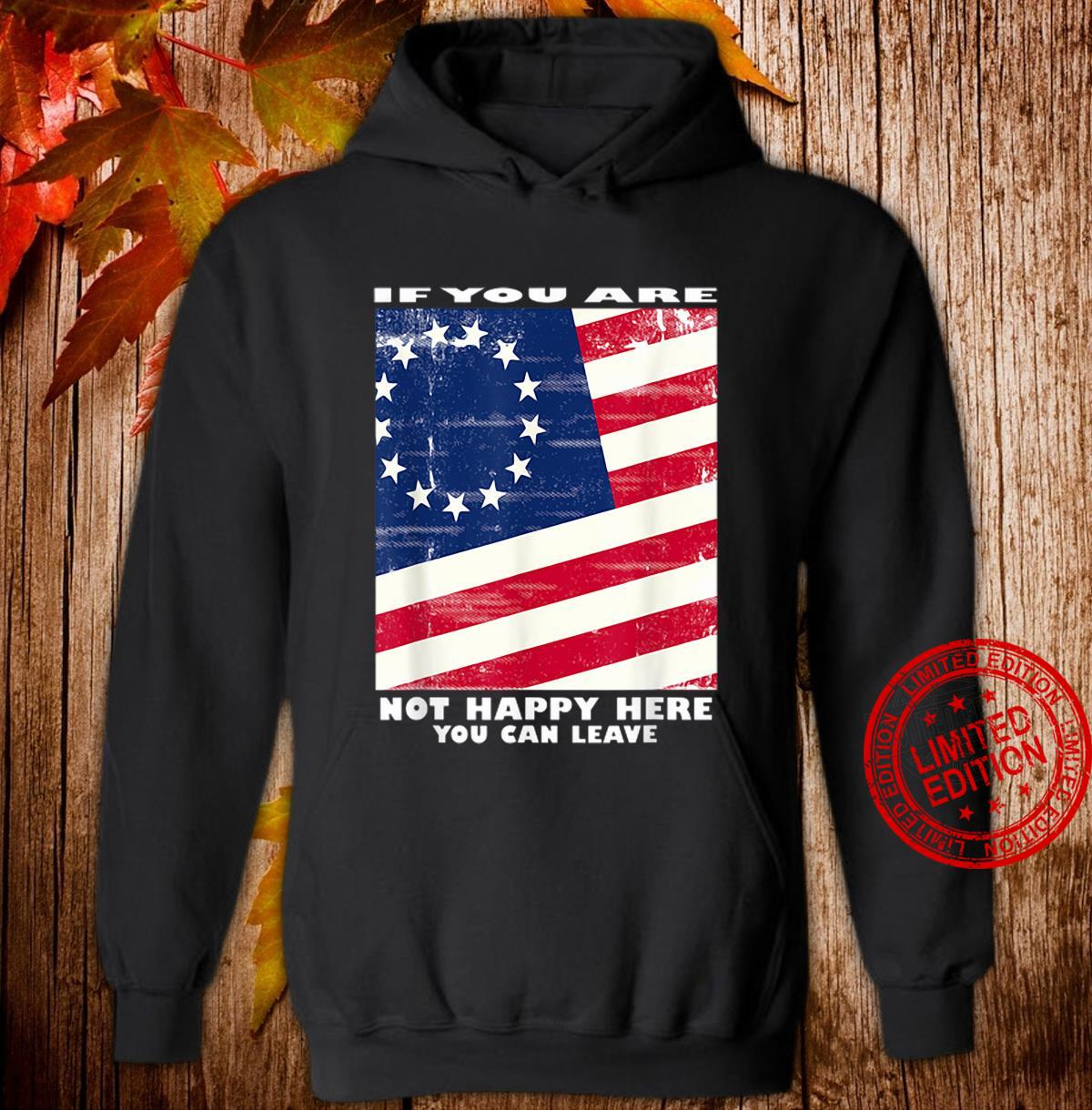 If you are not happy here you can leave shirt hoodie