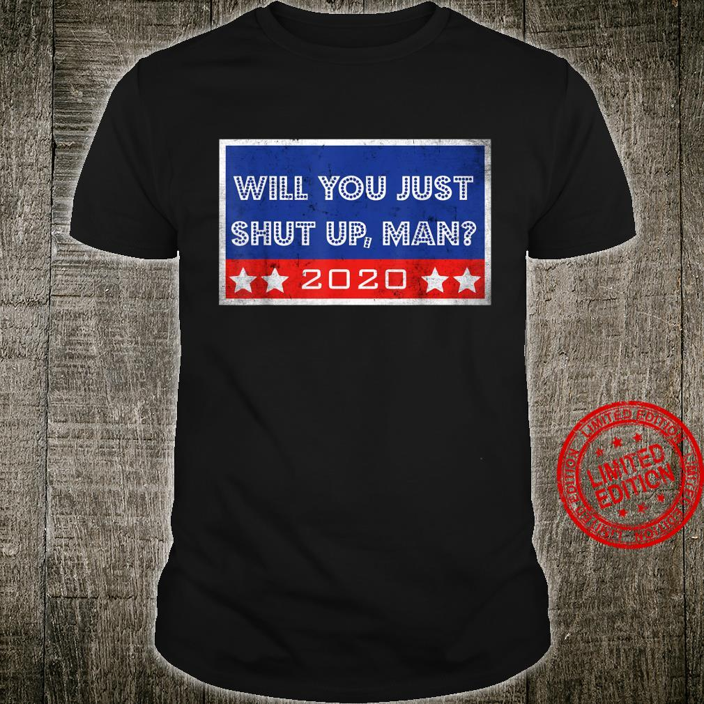 Will You Just Shut Up, Man 2020 Debate Election Quotes Shirt