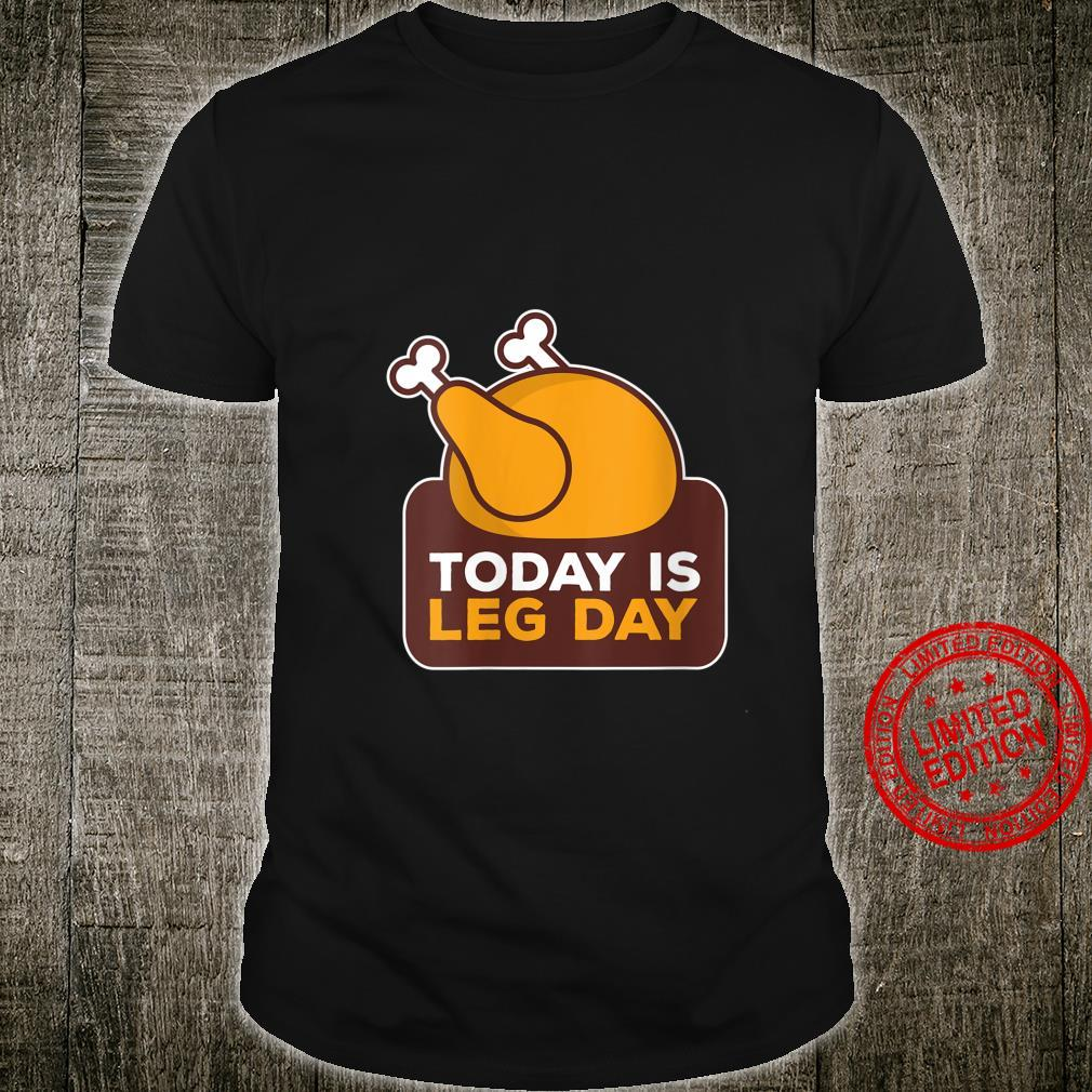 Womens Fun Thanksgiving Costume Turkey Day, Today is leg day Shirt